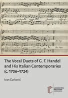 """The Vocal Duets of G. F. Handel and His Italian Contemporaries (c. 1706–1724  """""""